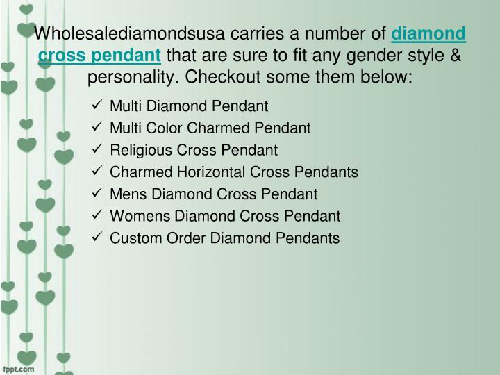 Wholesalediamondsusa carries a number of