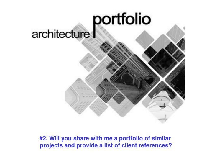 #2. Will you share with me a portfolio of similar