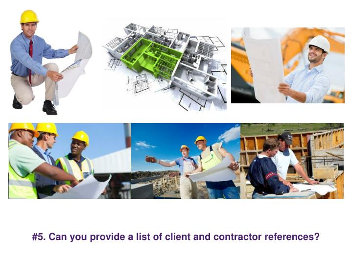 #5. Can you provide a list of client and contractor references?