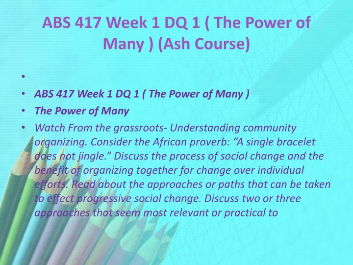 Abs 417 week 1 dq 1 the power of many ash course