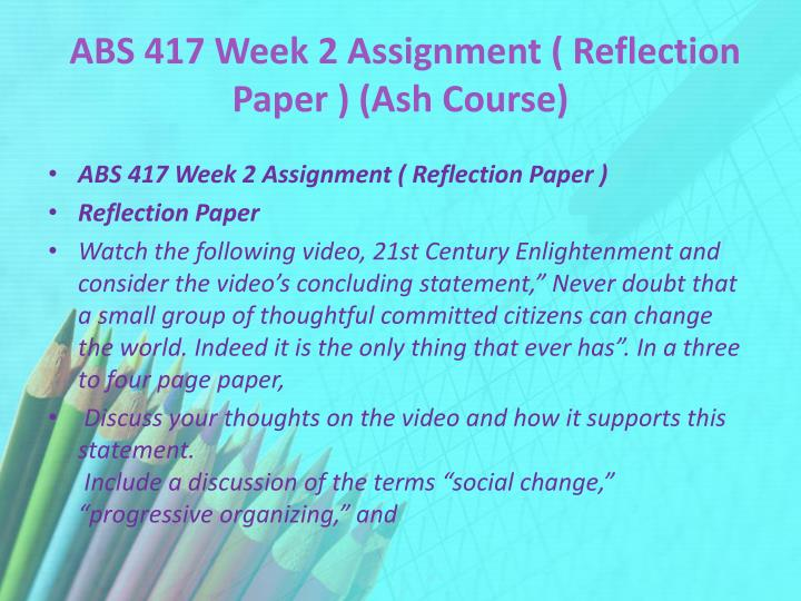 ABS 417 Week 2 Assignment ( Reflection Paper ) (Ash Course)