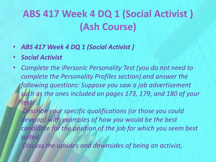ABS 417 Week 4 DQ 1 (Social Activist ) (Ash Course)