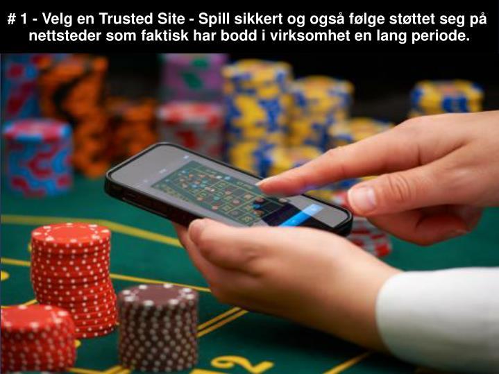 # 1 - Velg en Trusted Site - Spill sikkert og også følge støttet seg på