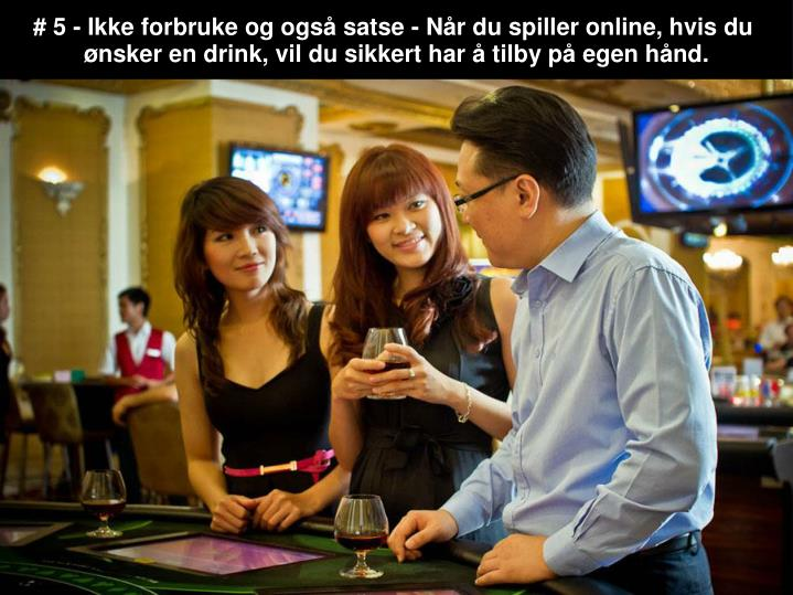 # 5 - Ikke forbruke og også satse - Når du spiller online, hvis du