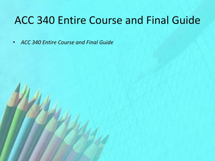 ACC 340 Entire Course and Final Guide