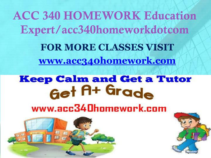 ACC 340 HOMEWORK Education Expert/acc340homeworkdotcom