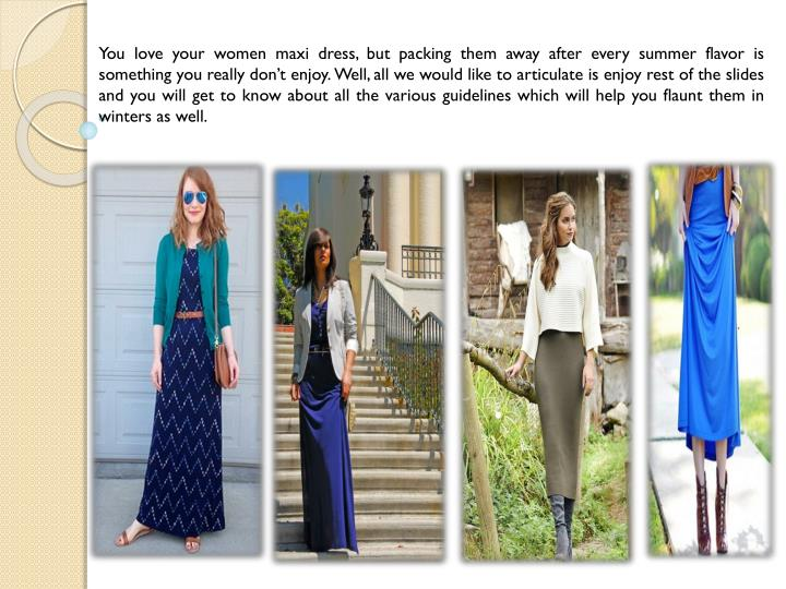 You love your women maxi dress, but packing them away after every summer flavor is something you rea...
