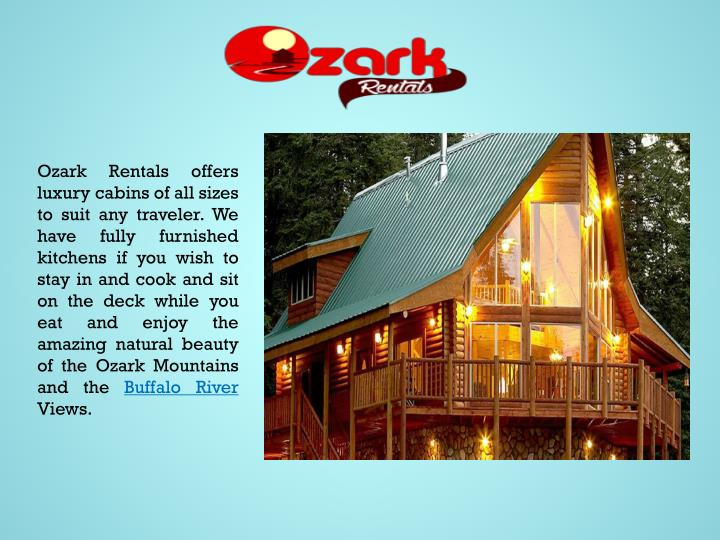 Ozark Rentals offers luxury cabins of all sizes to suit any traveler. We have fully furnished kitchens if you wish to stay in and cook and sit on the deck while you eat and enjoy the amazing natural beauty of the Ozark Mountains and the