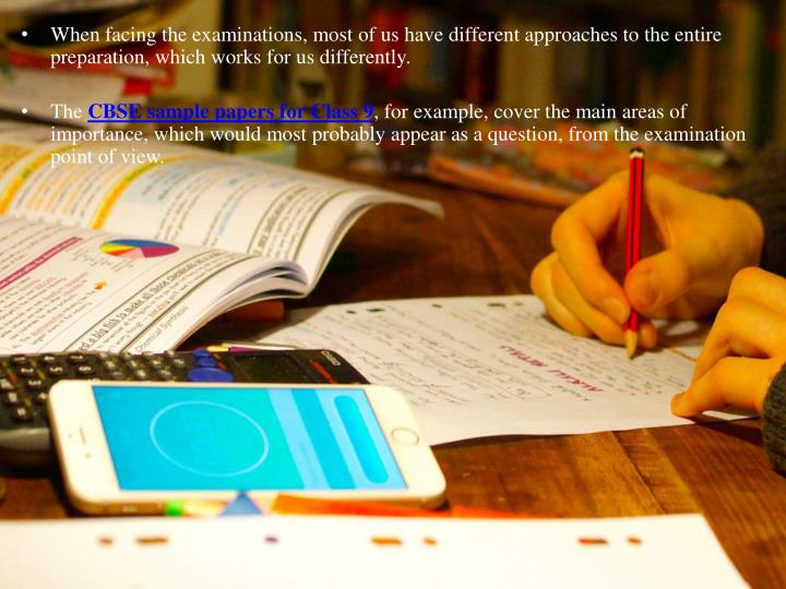 When facing the examinations, most of us have different approaches to the entire preparation, which works for us differently.