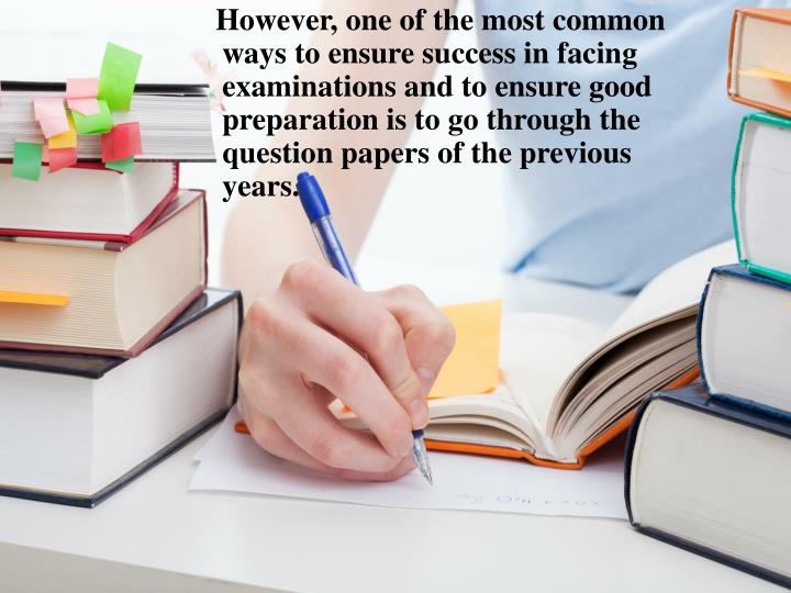 However, one of the most common ways to ensure success in facing examinations and to ensure good preparation is to go through the question papers of the previous years.