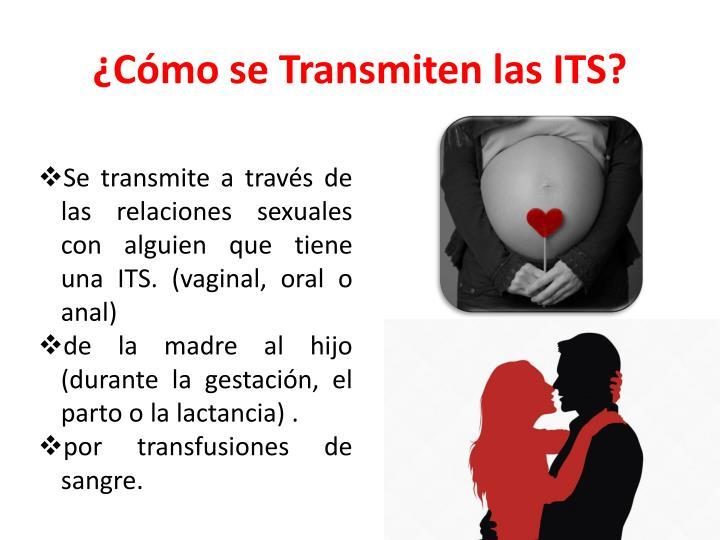 Se transmite a través de las relaciones sexuales con alguien que tiene una ITS. (vaginal, oral o anal)