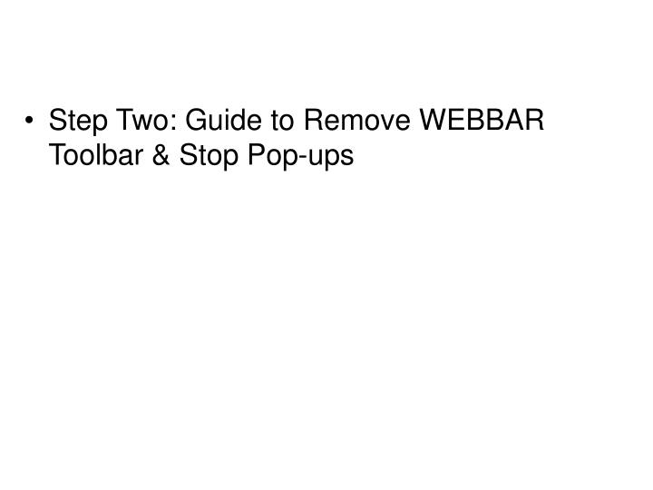 Step Two: Guide to Remove WEBBAR Toolbar & Stop Pop-ups