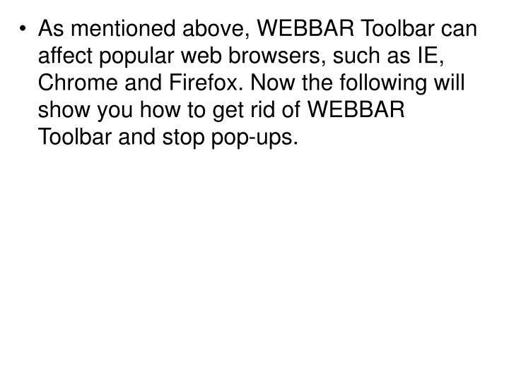 As mentioned above, WEBBAR Toolbar can affect popular web browsers, such as IE, Chrome and Firefox. Now the following will show you how to get rid of WEBBAR Toolbar and stop pop-ups.