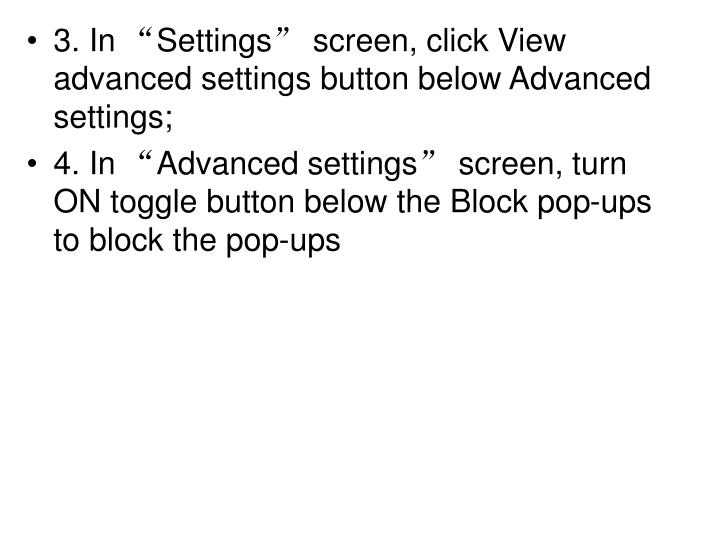 "3. In ""Settings"" screen, click View advanced settings button below Advanced settings;"