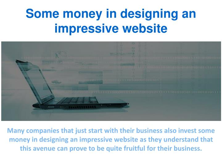 Some money in designing an impressive website