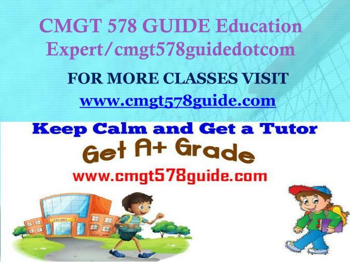 CMGT 578 GUIDE Education Expert/cmgt578guidedotcom