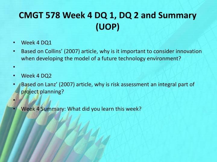 CMGT 578 Week 4 DQ 1, DQ 2 and Summary (UOP)