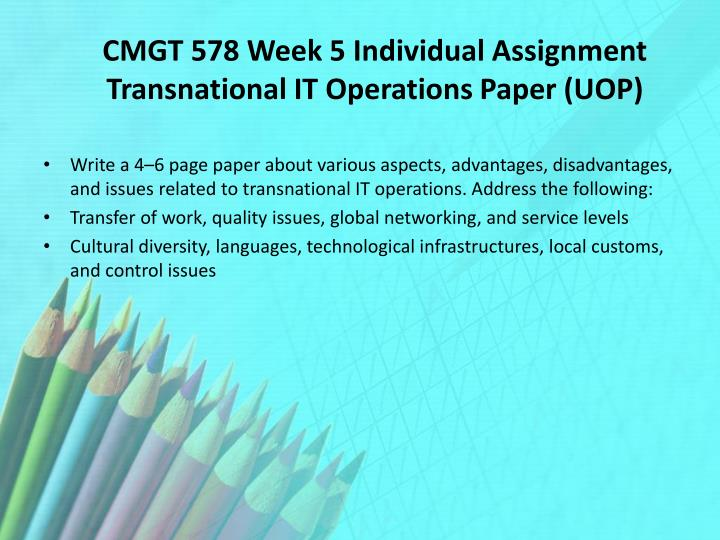 CMGT 578 Week 5 Individual Assignment Transnational IT Operations Paper (UOP)