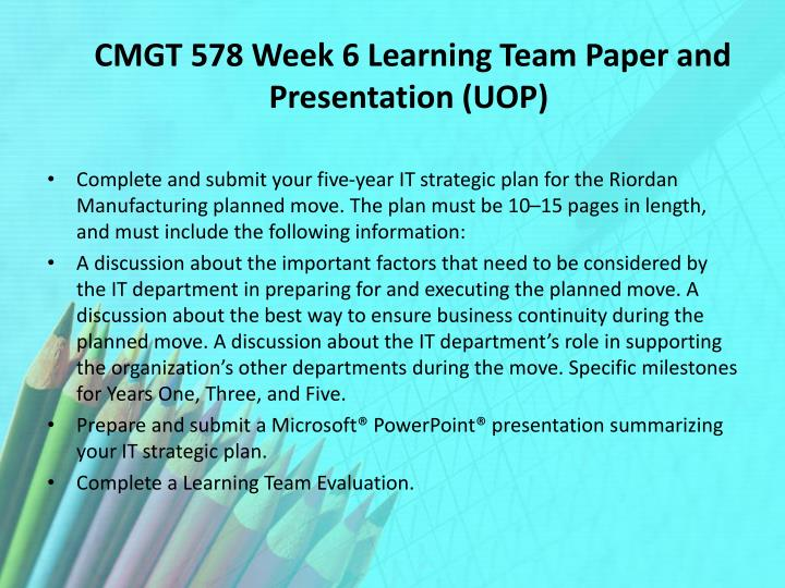 CMGT 578 Week 6 Learning Team Paper and Presentation (UOP)