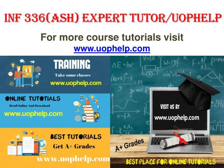INF 336(ASH) EXPERT TUTOR/UOPHELP