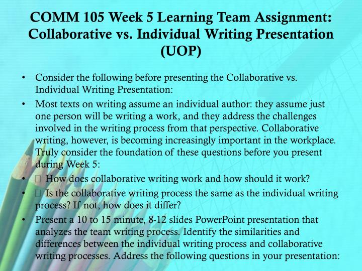 COMM 105 Week 5 Learning Team Assignment: Collaborative vs. Individual Writing Presentation (UOP)