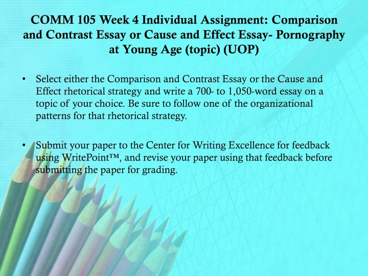 COMM 105 Week 4 Individual Assignment: Comparison and Contrast Essay or Cause and Effect Essay- Pornography at Young Age (topic) (UOP)