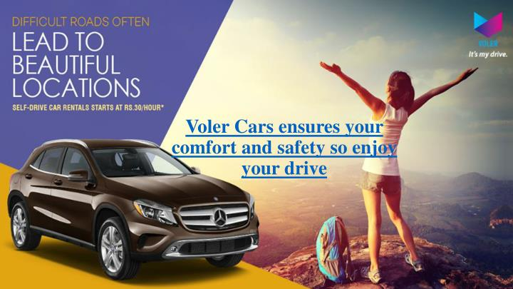 Voler cars ensures your comfort and safety so enjoy your drive