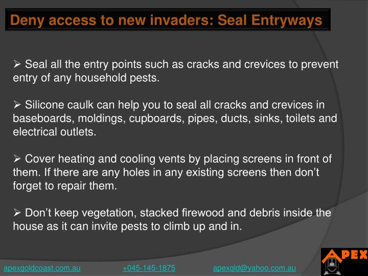 Deny access to new invaders: Seal Entryways