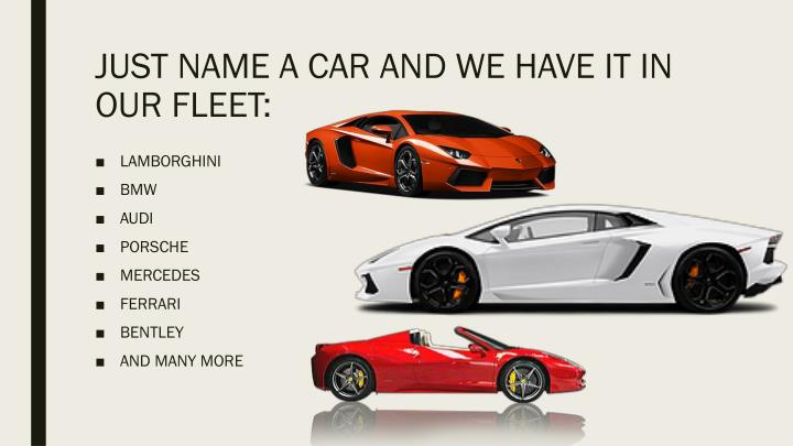 JUST NAME A CAR AND WE HAVE IT IN OUR FLEET:
