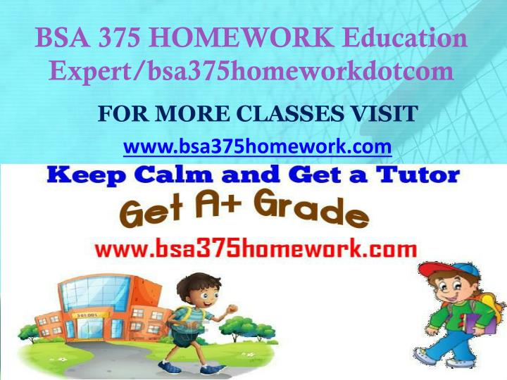 BSA 375 HOMEWORK Education Expert/bsa375homeworkdotcom