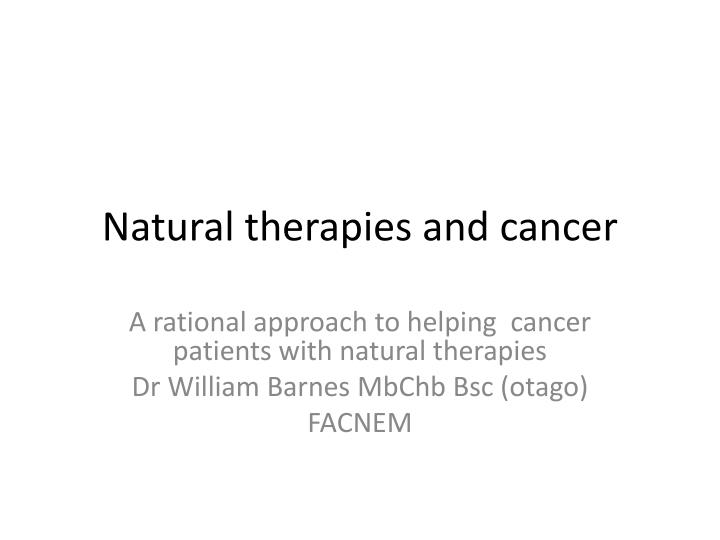 Natural therapies and cancer