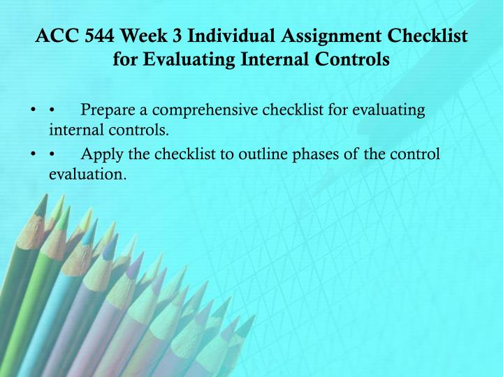ACC 544 Week 3 Individual Assignment Checklist for Evaluating Internal Controls