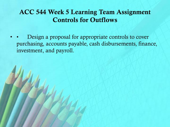 ACC 544 Week 5 Learning Team Assignment Controls for Outflows