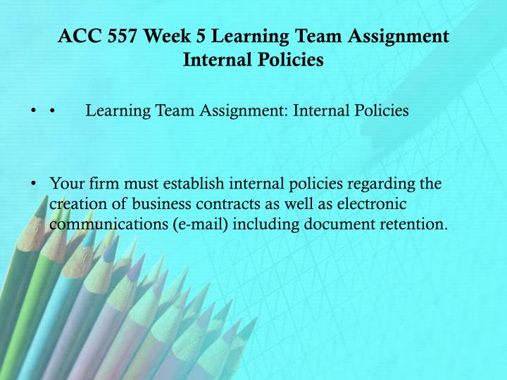 ACC 557 Week 5 Learning Team Assignment Internal Policies