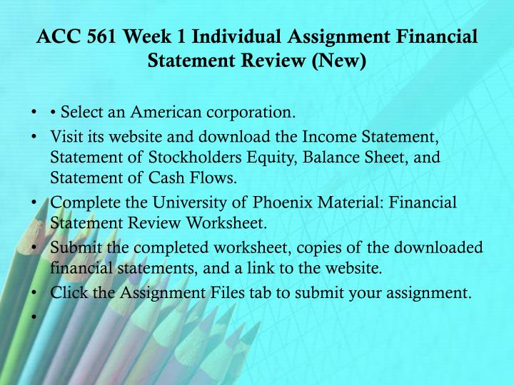 acc 561 week 1 financial statement review Acc 561 week 3 team assignment financial statement analysis acc 561 week 1 individual assignment financial statements (2 papers) review the case study posted to the week five projects thread and write a paper between 1,000 and 2,000 words addressing the following.