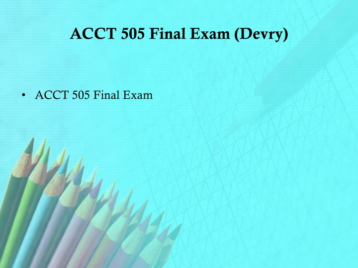 Acct 505 final exam devry