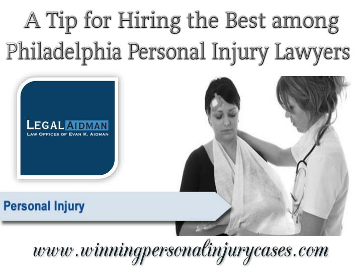 A tip for hiring the best among philadelphia personal injury lawyers