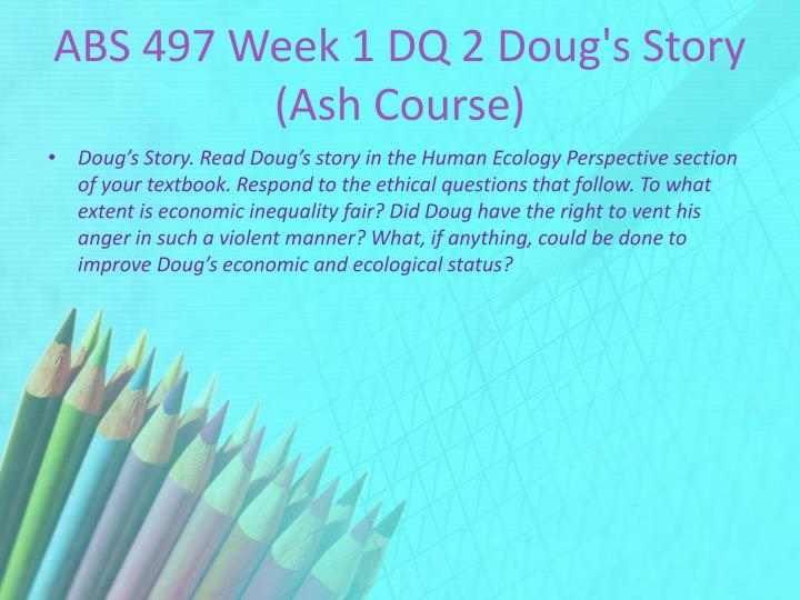 ABS 497 Week 1 DQ 2 Doug's Story (Ash Course)