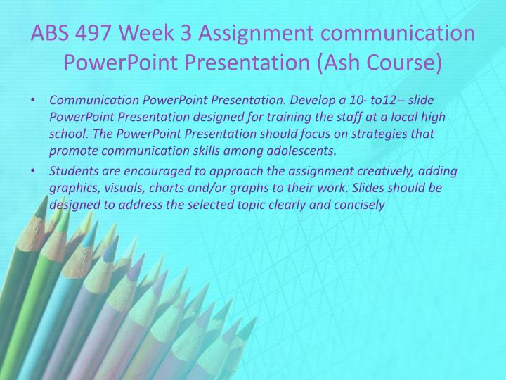 ABS 497 Week 3 Assignment communication PowerPoint Presentation (Ash Course)