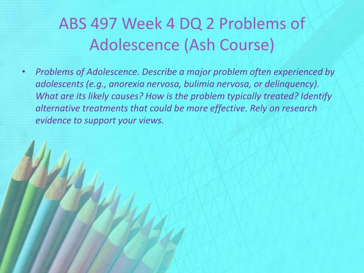 ABS 497 Week 4 DQ 2 Problems of Adolescence (Ash Course)