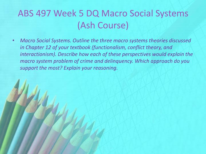 ABS 497 Week 5 DQ Macro Social Systems (Ash Course)