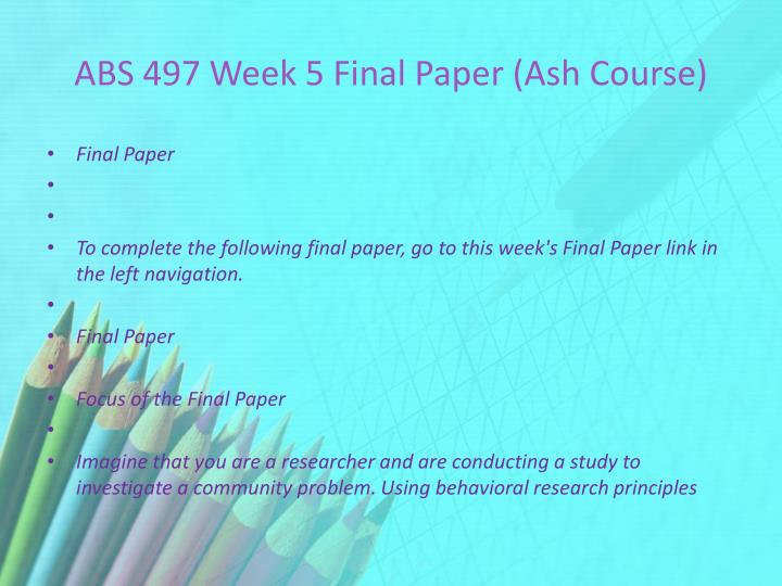 ABS 497 Week 5 Final Paper (Ash Course)