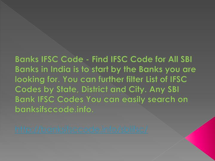 Banks IFSC Code - Find IFSC Code for All SBI Banks in India is to start by the Banks you are looking for. You can further filter List of IFSC Codes by State, District and City. Any SBI Bank IFSC Codes You can easily search on banksifsccode.info.