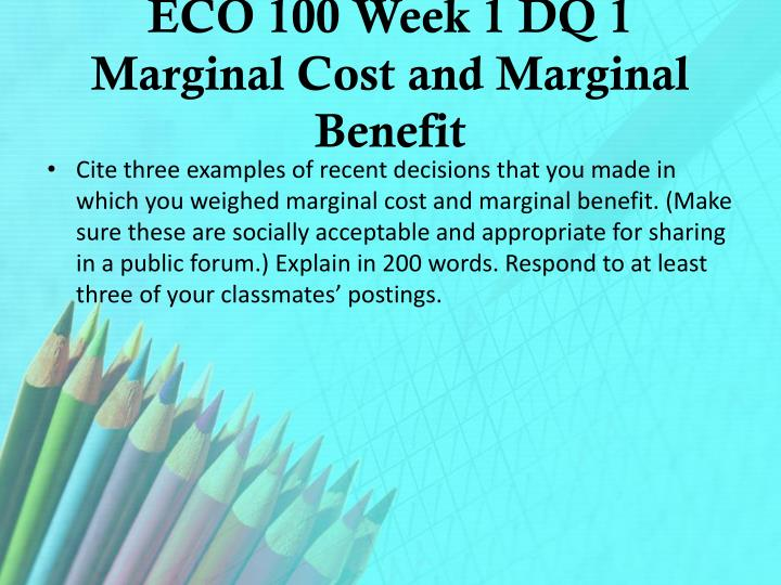 ECO 100 Week 1 DQ 1 Marginal Cost and Marginal Benefit