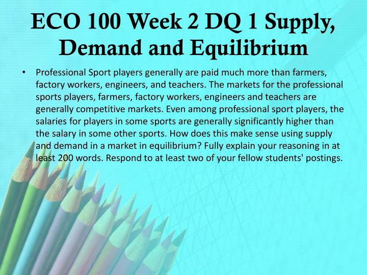 ECO 100 Week 2 DQ 1 Supply, Demand and Equilibrium