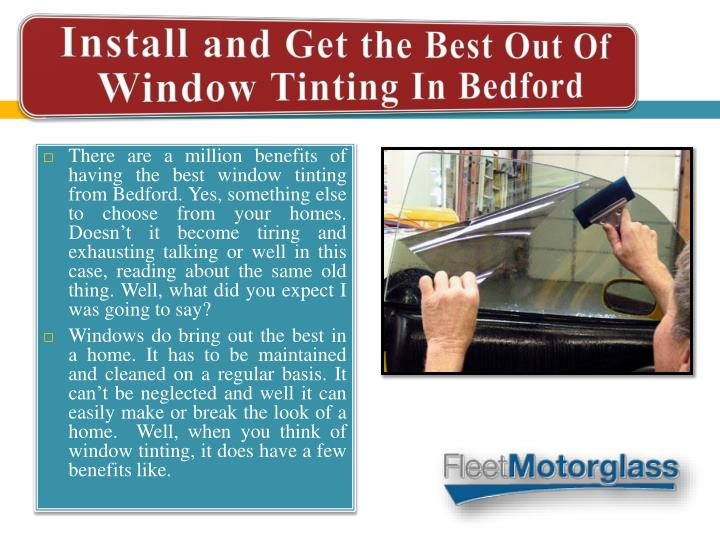 There are a million benefits of having the best window tinting from Bedford. Yes, something else to ...