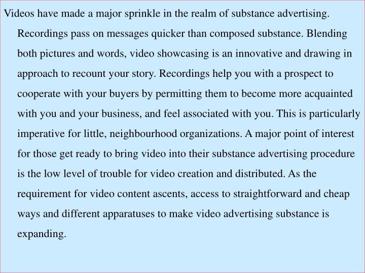 Videos have made a major sprinkle in the realm of substance advertising. Recordings pass on messages...