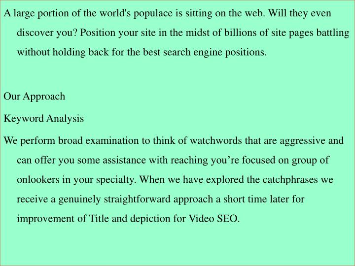A large portion of the world's populace is sitting on the web. Will they even discover you? Position...