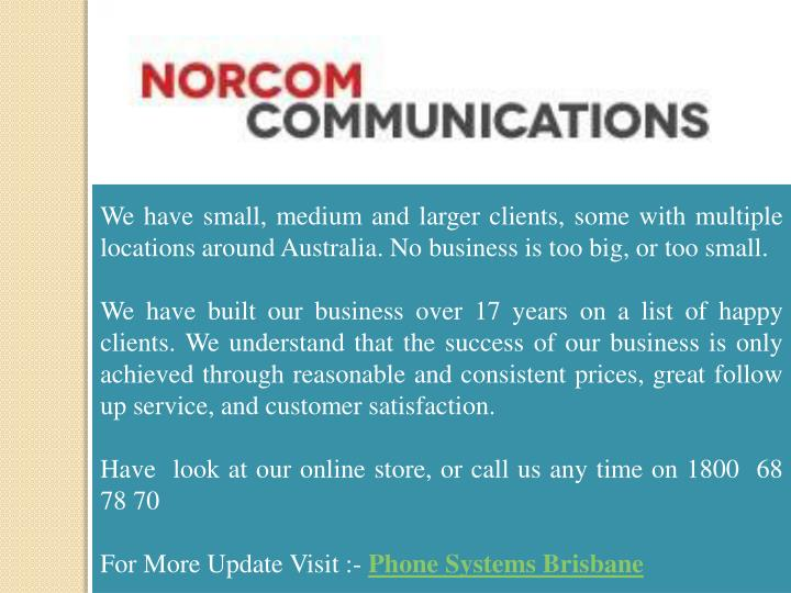 We have small, medium and larger clients, some with multiple locations around Australia. No business is too big, or too small.