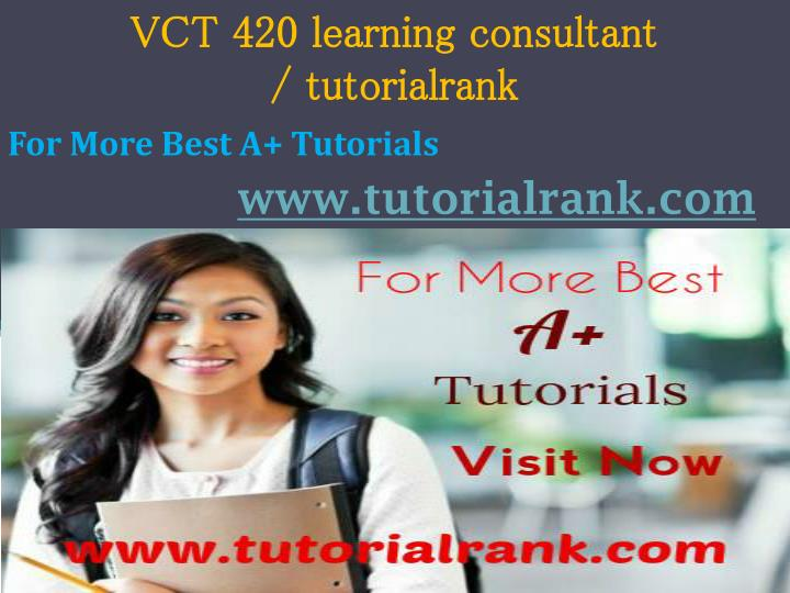 Vct 420 learning consultant tutorialrank